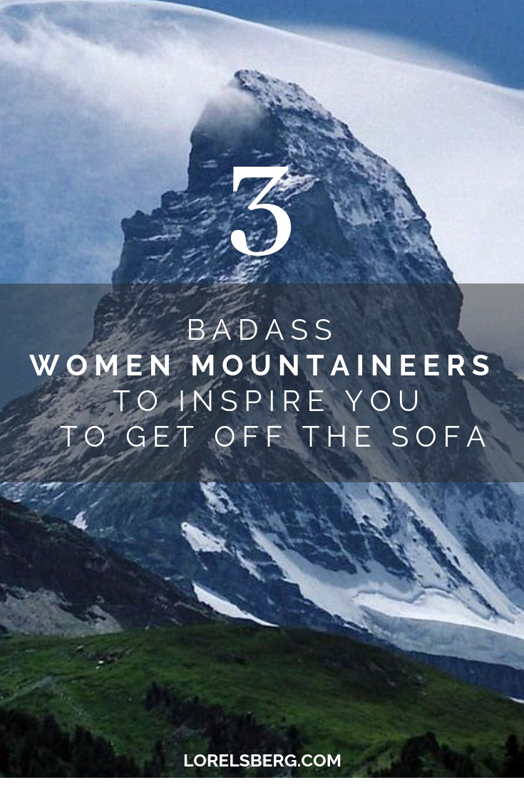 3 badass women mountaineers to get your ass off the sofa