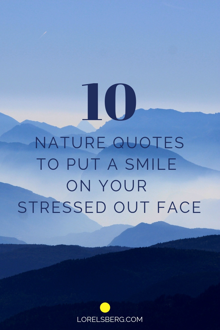 10 inspirational nature quotes to put a smile on your stressed out face