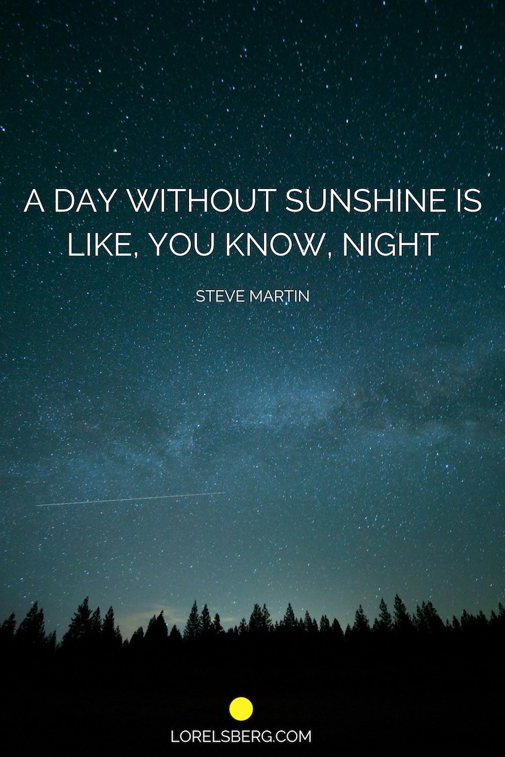 a day without sunshine is like you know night