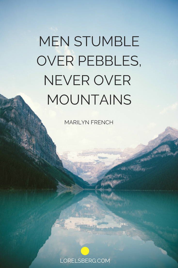 men stumble over pebbles never over mountains